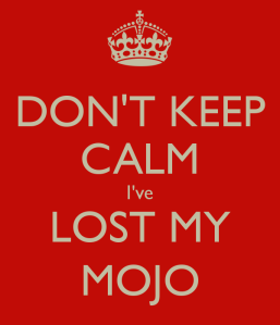 dont-keep-calm-ive-lost-my-mojo
